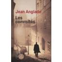 convoités (Les ) / Jean Anglade | Anglade, Jean. Auteur