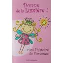 Donne de la lumière ! : c'est l'histoire de Fortunéee / Joëlle Lellouche | Lellouche, Joëlle. Auteur