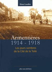 Armentières 1914-1918 : Les jours sombres de la Cité de la Toile / Hans Landler | Landler, Hans. Auteur