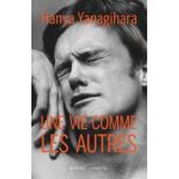 Une vie comme les autres / Hanya Yanagihara | Yanagihara, Hanya. Auteur