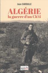 Algérie : La guerre d'un ch'ti : Récit / Jean Caroulle | Caroulle, Jean (1938-2017). Auteur