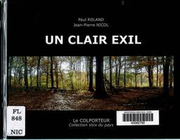 Un clair exil / textes Paul Roland | Nicol, Jean-Pierre. Auteur