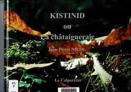 Kistinid ou La châtaigneraie : Photopoèmes / Jean-Pierre Nicol | Nicol, Jean-Pierre. Auteur