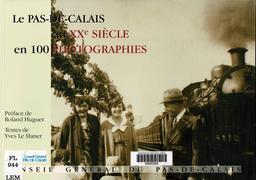 Le Pas-de-Calais au XXe siècle en 100 photographies / textes de Yves Le Maner | Le Maner, Yves. Auteur