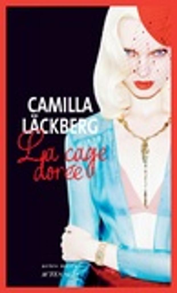La cage dorée : La vengeance d'une femme est douce et impitoyable / Camilla Läckberg | Läckberg, Camilla. Auteur