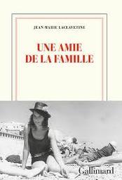 Une amie de la famille / Jean-marie laclavetine | Laclavetine, Jean-Marie. Auteur