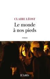 Le monde à nos pieds / Claire Léost | Léost, Claire. Auteur