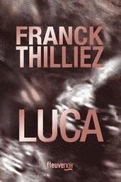 Luca / Franck Thilliez   Thilliez, Franck. Auteur