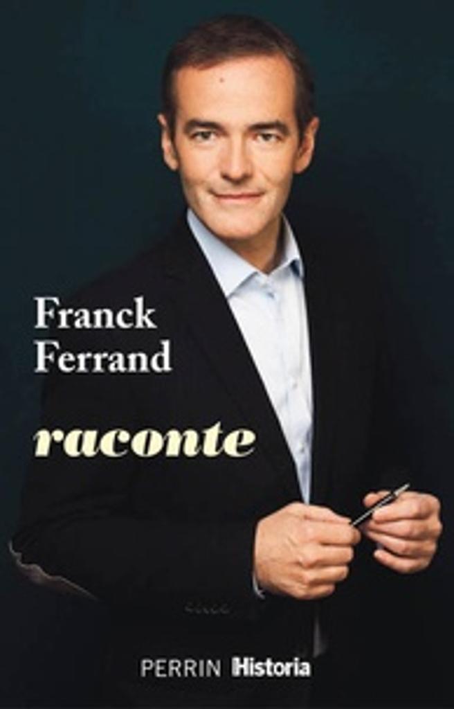 Franck Ferrand raconte / Franck Ferrand | Ferrand, Franck. Auteur