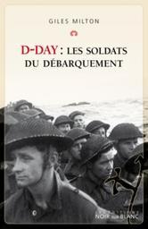 D-Day : les soldats du débarquement / Giles Milton | Milton, Giles. Auteur
