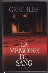 La mémoire du sang / Greg Iles | Iles, Greg. Auteur