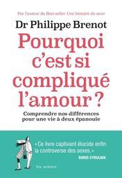 Pourquoi c'est si compliqué l'amour ? : Comprendre nos différences pour une vie à deux épanouie / Philippe Brenot | Brenot, Philippe. Auteur
