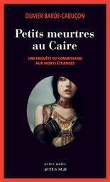 Petits meurtres au Caire / Olivier Barde-Cabuçon | Barde-Cabuçon, Olivier. Auteur
