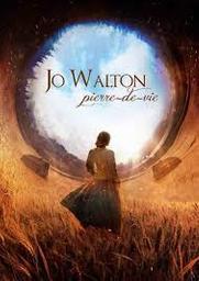 Pierre-de-vie / Jo Walton | Walton, Jo. Auteur