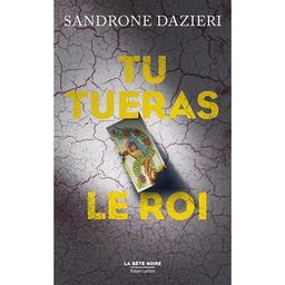 Tu tueras le roi / Sandrone Dazieri | Dazieri, Sandrone. Auteur
