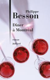 Dîner à Montréal / Philippe Besson   Besson, Philippe. Auteur