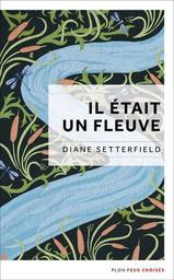 Il était un fleuve / Diane Sutterfield | Setterfield, Diane. Auteur