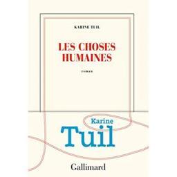 Les choses humaines / Karine Tuil   Tuil, Karine. Auteur