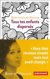 Tous tes enfants dispersés / Beata Umubyeyi Mairesse | Umubyeyi-Mairesse, Beata. Auteur