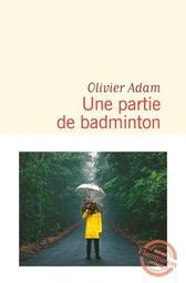 Une partie de badminton / Olivier Adam | Adam, Olivier. Auteur