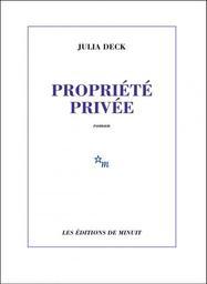 Propriété privée / Julia Deck | Deck, Julia. Auteur