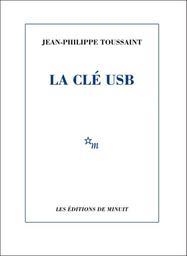 La clef USB / Jean-Philippe Toussaint | Toussaint, Jean-Philippe. Auteur