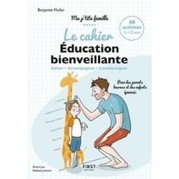 Le cahier éducation bienveillante / Benjamin Muller | Muller, Benjamin. Auteur