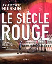Le siècle Rouge : Les mondes communistes 1919-1989 / Jean-Christophe Buisson | Buisson, Jean-Christophe. Auteur