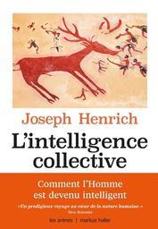 L'intelligence collective : Comment expliquer la réussite de l'espèce humaine / Joseph Henrich | Henrich, Joseph. Auteur