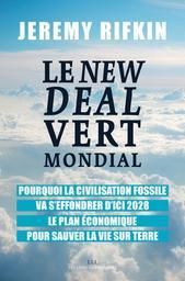 Le New deal Vert Mondial : Pourquoi la civilisation fossile va s'effondrer d'ici 2028 : Le plan économique pour sauver la vie dur terre / Jeremy Rifkin | Rifkin, Jeremy. Auteur
