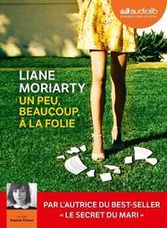 Un peu, beaucoup, à la folie : Texte intégral / Liane Moriarty |