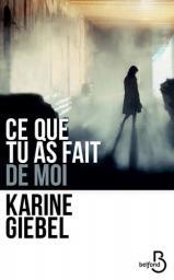 Ce que tu as fait de moi / Karine Giebel   Giebel, Karine. Auteur