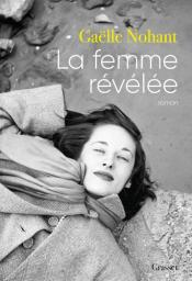 La femme révélée / Gaëlle Nohant | Nohant, Gaëlle. Auteur