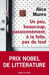 Un peu, beaucoup, passionnément, à la folie, pas du tout / Alice Munro | Munro, Alice - prix Nobel de Littérature 2013. Auteur