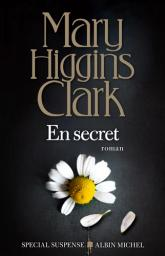 En secret / Mary Higgins Clark | Clark, Mary Higgins (1927-2020). Auteur