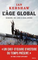 L'âge global : L'Europe, de 1950 à nos jours / Ian Kershaw | Kershaw, Ian. Auteur