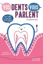 Vos dents vous parlent : Votre santé se joue dans votre bouche ! / Catherine Rossi | Rossi, Catherine. Auteur