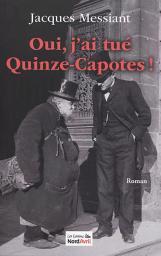 Oui, j'ai tué Quinze-Capotes ! / Jacques Messiant | Messiant, Jacques. Auteur
