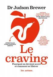 Le craving : Pourquoi on devient accro et comment se libérer / Judson Brewer | Brewer, Judson. Auteur