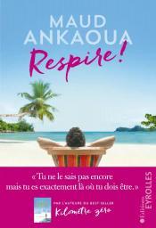 Respire ! : Le plan est toujours parfait / Maud Ankaoua   Ankaoua, Maud. Auteur