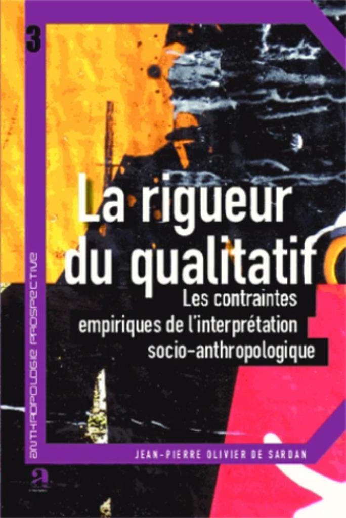 La rigueur du qualitatif : Les contraintes empiriques de l'interprétation socio-anthropologique / Jean-Pierre Olivier de Sardan |