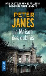 La maison des oubliés / Peter James   James, Peter. Auteur