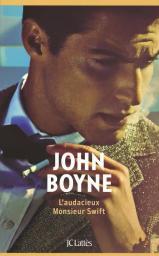 L'audacieux Monsieur Swift / John Boyne   Boyne, John. Auteur