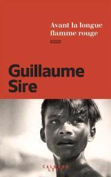Avant la longue flamme rouge / Guillaume Sire | Sire, Guillaume. Auteur