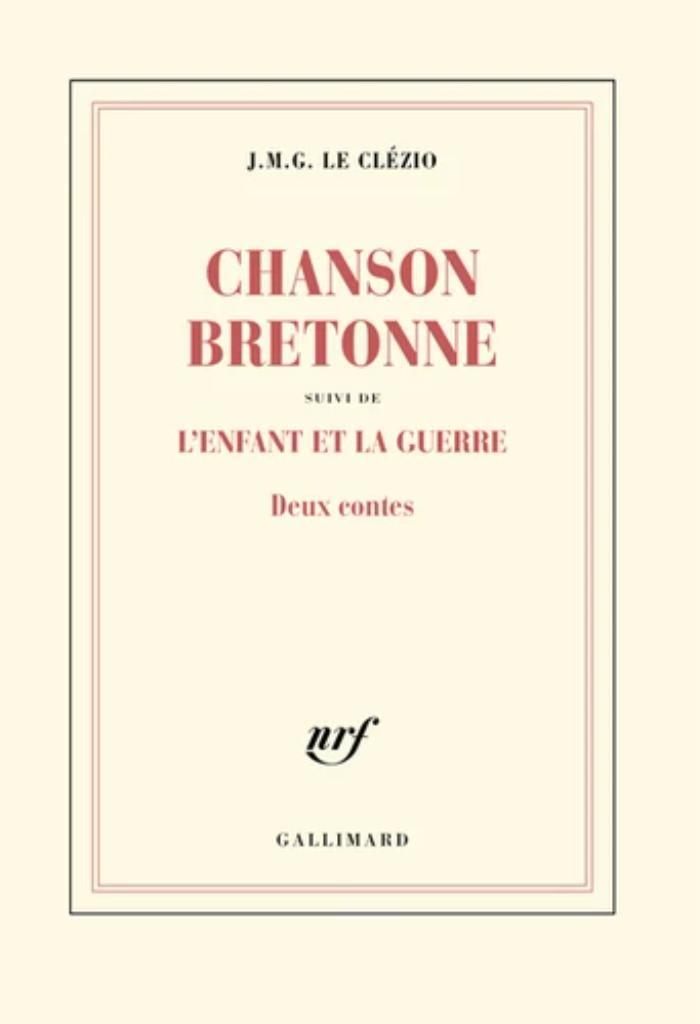 Chanson bretonne : Deux contes. suivi de L'enfant et la guerre / J. M. G. Le Clézio |