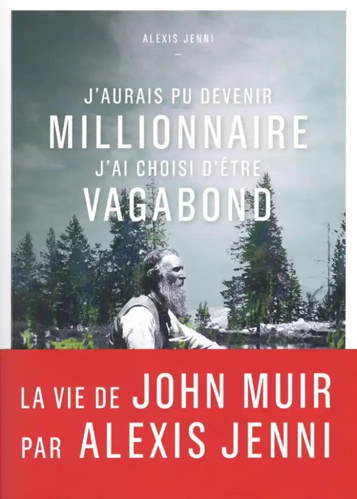 J'aurais pu devenir millionnaire, j'ai choisi d'être vagabond : Une vie de John Muir / Alexis Jenni |