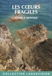Les coeurs fragiles / Danièle Mercier | Mercier, Danièle. Auteur