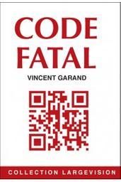 Code fatal / Vincent Garand | Garand, Vincent. Auteur