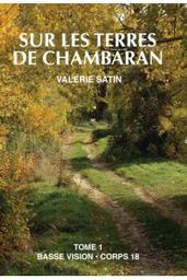 Sur les terres de Chambaran : Volume 1 / Valérie Satin | Satin, Valérie. Auteur