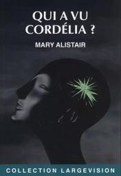 Qui a vue Cordélia ? / Mary Alistair | Alistair, Mary. Auteur
